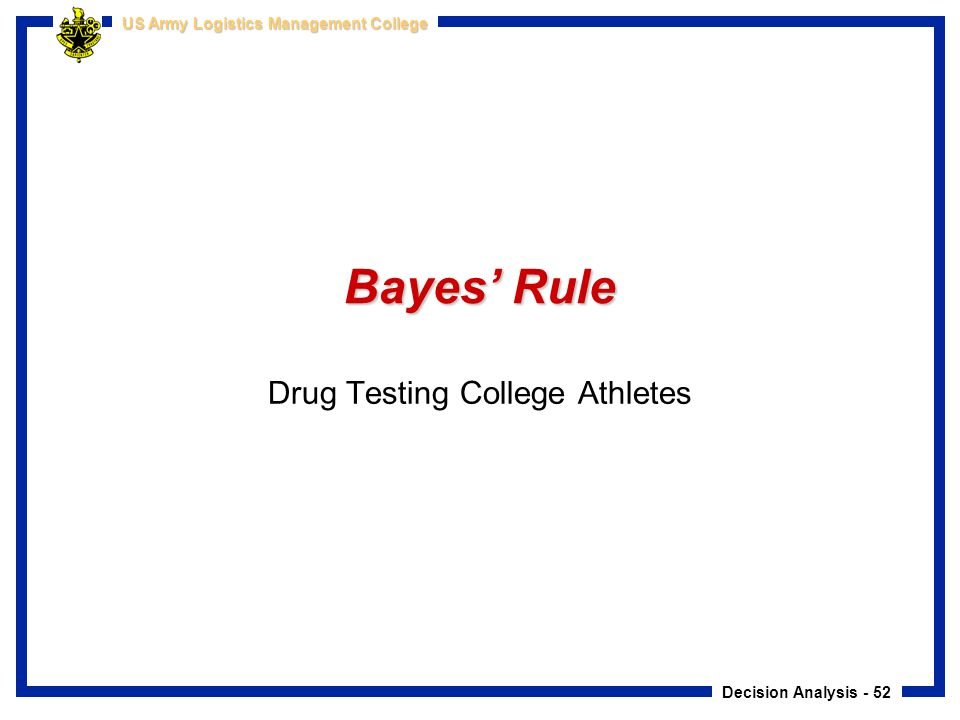 Decision Analysis - 52 US Army Logistics Management College Bayes' Rule Drug Testing College Athletes