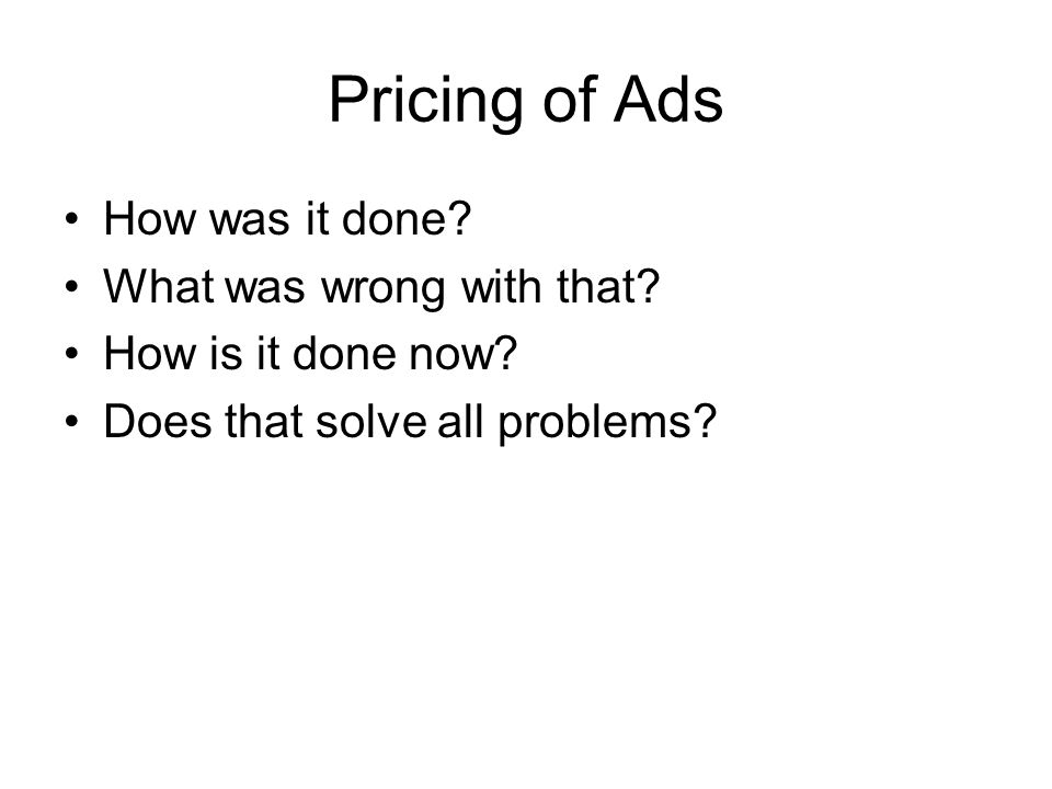 Pricing of Ads How was it done. What was wrong with that.