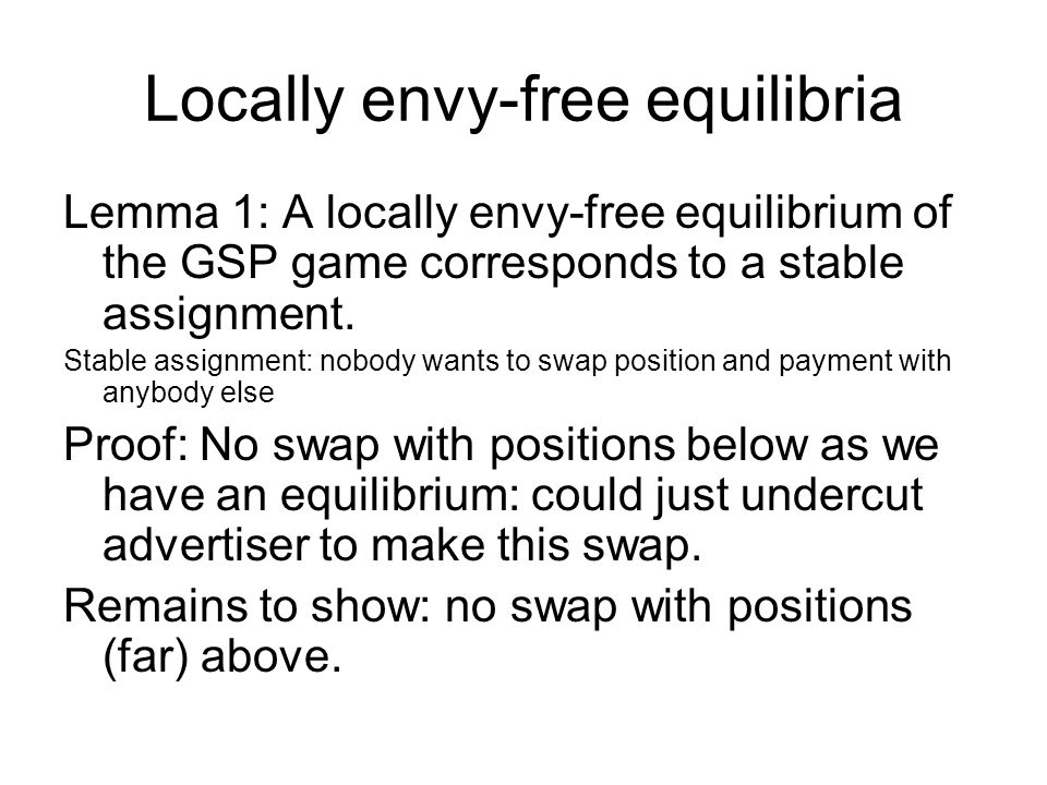 Locally envy-free equilibria Lemma 1: A locally envy-free equilibrium of the GSP game corresponds to a stable assignment.