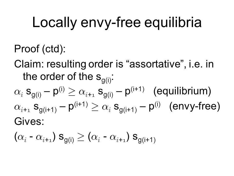 Locally envy-free equilibria Proof (ctd): Claim: resulting order is assortative , i.e.