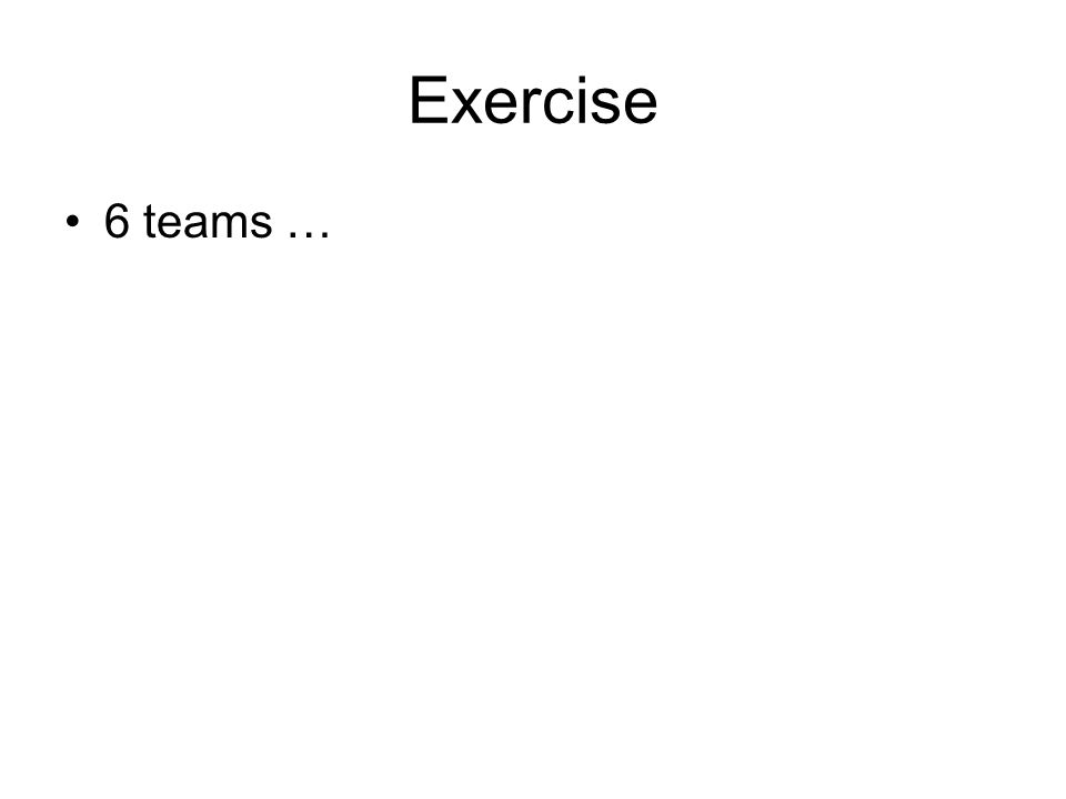 Exercise 6 teams …