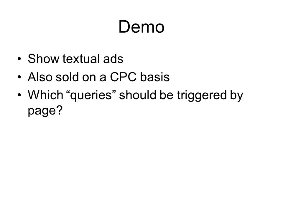 Demo Show textual ads Also sold on a CPC basis Which queries should be triggered by page
