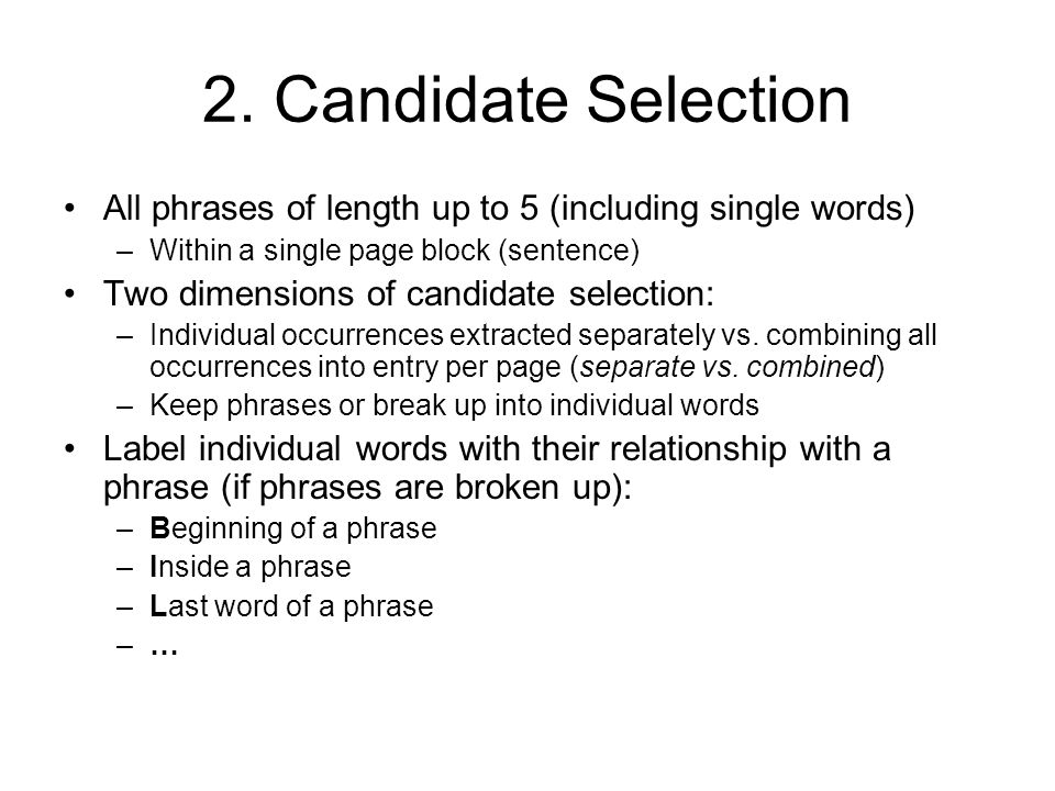 2. Candidate Selection All phrases of length up to 5 (including single words) –Within a single page block (sentence) Two dimensions of candidate selec