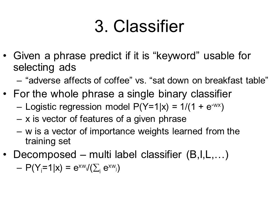 "3. Classifier Given a phrase predict if it is ""keyword"" usable for selecting ads –""adverse affects of coffee"" vs. ""sat down on breakfast table"" For th"