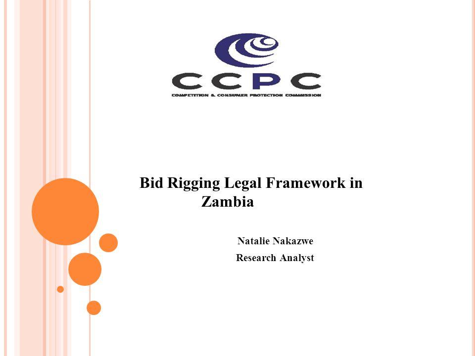 Bid Rigging Legal Framework in Zambia Natalie Nakazwe Research Analyst