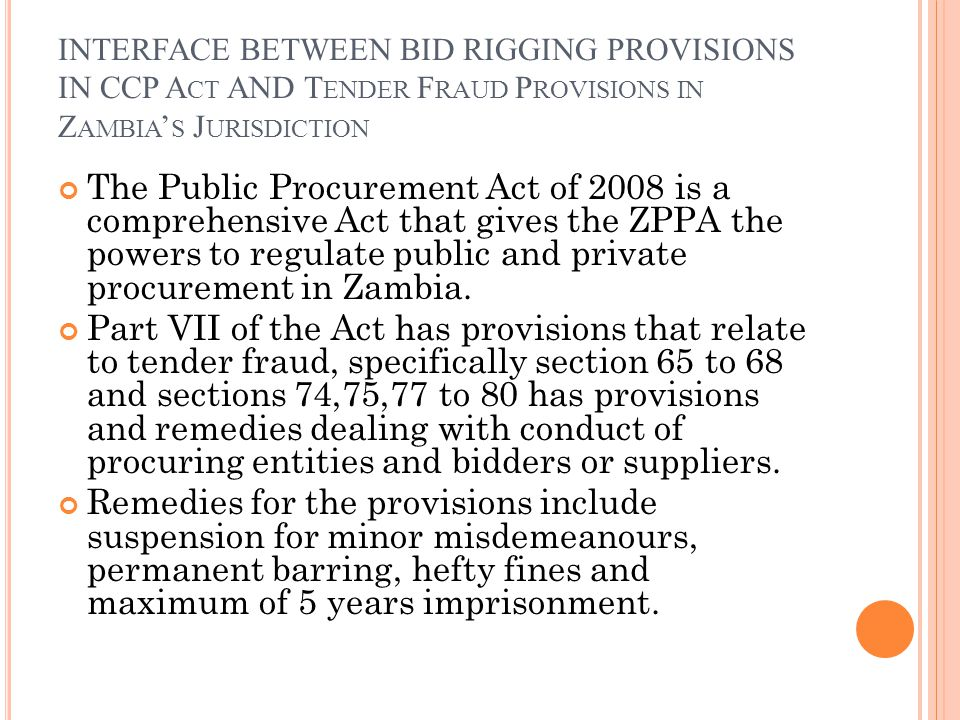 INTERFACE BETWEEN BID RIGGING PROVISIONS IN CCP A CT AND T ENDER F RAUD P ROVISIONS IN Z AMBIA ' S J URISDICTION The Public Procurement Act of 2008 is