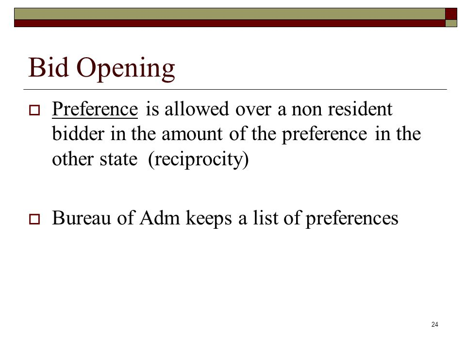 24 Bid Opening  Preference is allowed over a non resident bidder in the amount of the preference in the other state (reciprocity)  Bureau of Adm kee