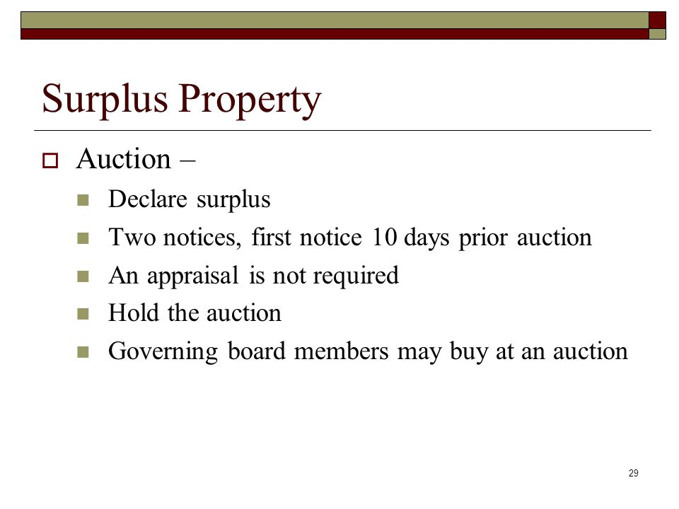29 Surplus Property  Auction – Declare surplus Two notices, first notice 10 days prior auction An appraisal is not required Hold the auction Governin