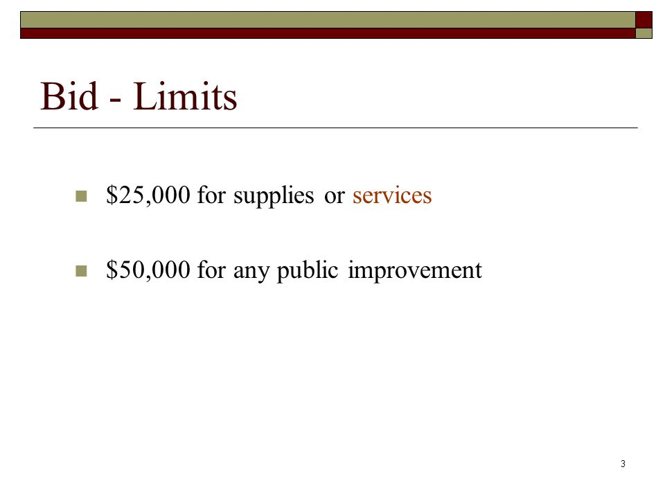 3 Bid - Limits $25,000 for supplies or services $50,000 for any public improvement