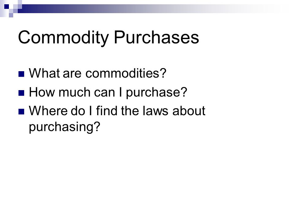 Commodity Purchases What are commodities. How much can I purchase.