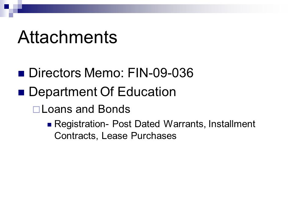 Attachments Directors Memo: FIN-09-036 Department Of Education  Loans and Bonds Registration- Post Dated Warrants, Installment Contracts, Lease Purchases