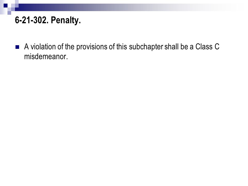 6-21-302. Penalty. A violation of the provisions of this subchapter shall be a Class C misdemeanor.
