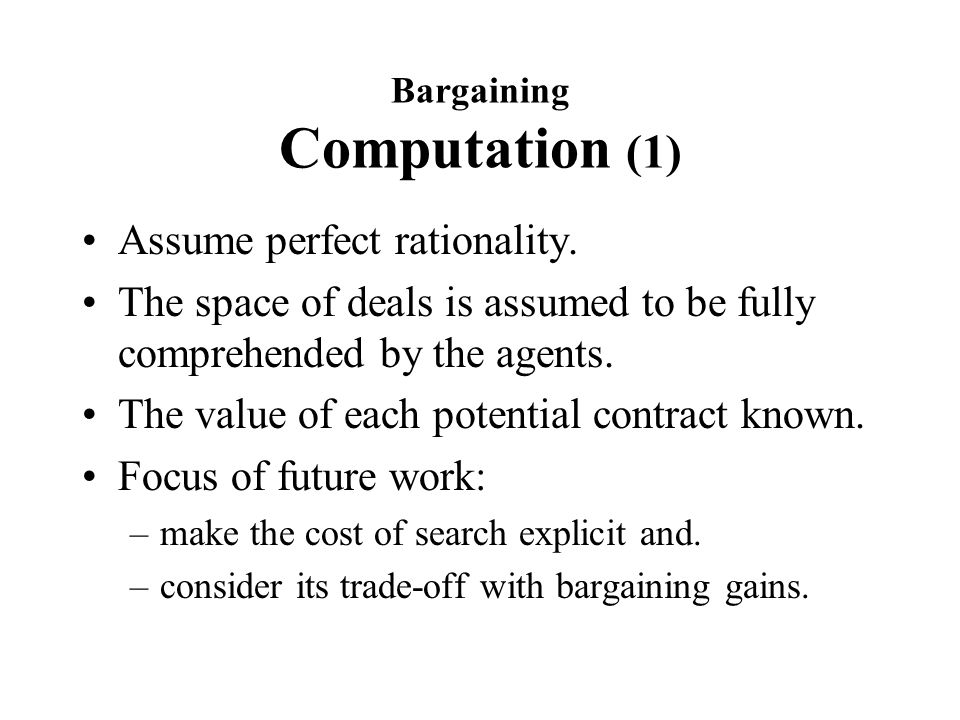Bargaining Computation (1) Assume perfect rationality.
