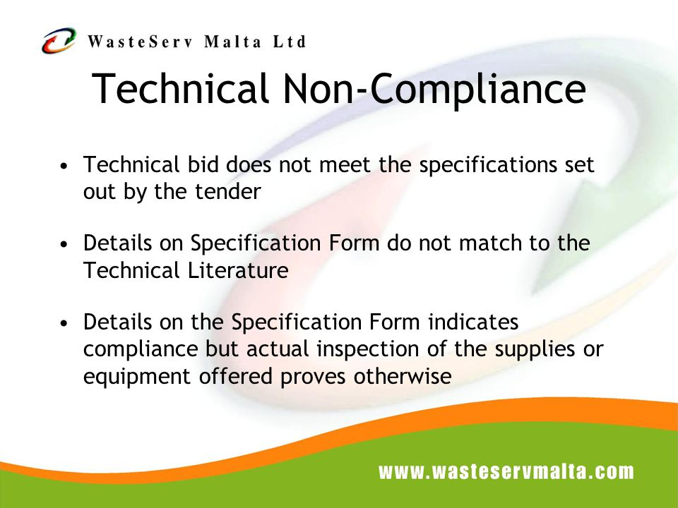 Technical bid does not meet the specifications set out by the tender Details on Specification Form do not match to the Technical Literature Details on the Specification Form indicates compliance but actual inspection of the supplies or equipment offered proves otherwise