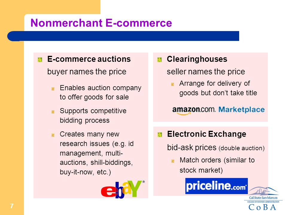 7 Nonmerchant E-commerce E-commerce auctions buyer names the price Enables auction company to offer goods for sale Supports competitive bidding process Creates many new research issues (e.g.
