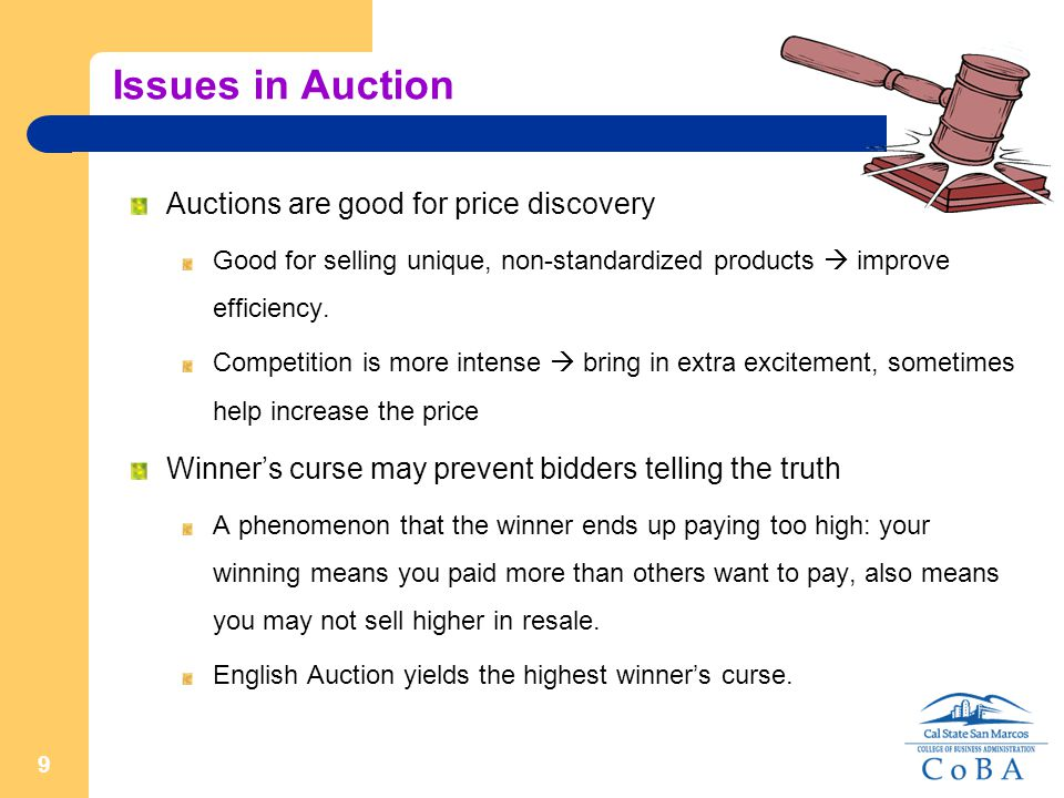9 Issues in Auction Auctions are good for price discovery Good for selling unique, non-standardized products  improve efficiency.