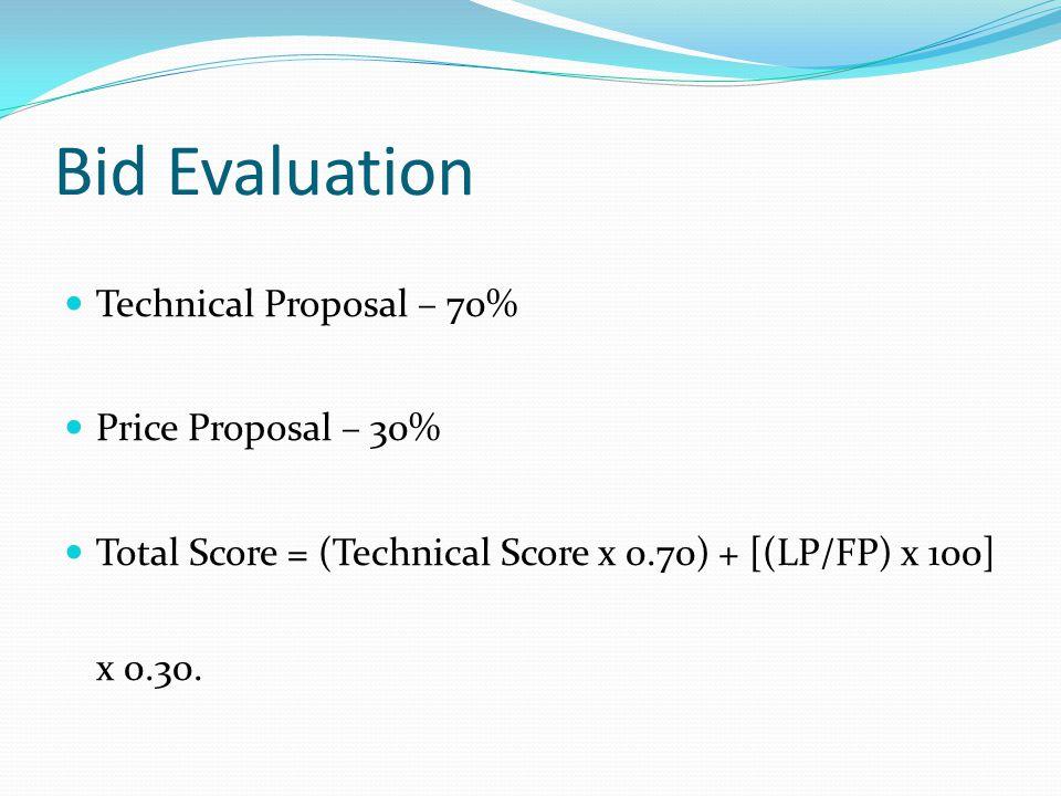 Bid Evaluation Technical Proposal – 70% Price Proposal – 30% Total Score = (Technical Score x 0.70) + [(LP/FP) x 100] x 0.30.