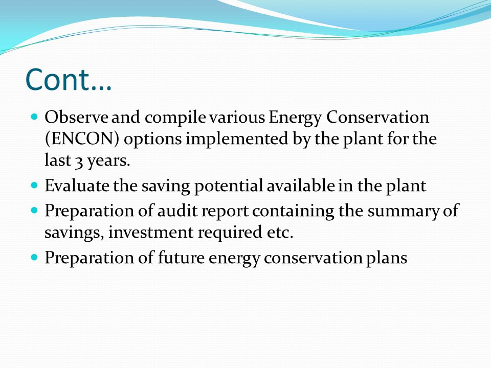 Cont… Observe and compile various Energy Conservation (ENCON) options implemented by the plant for the last 3 years.