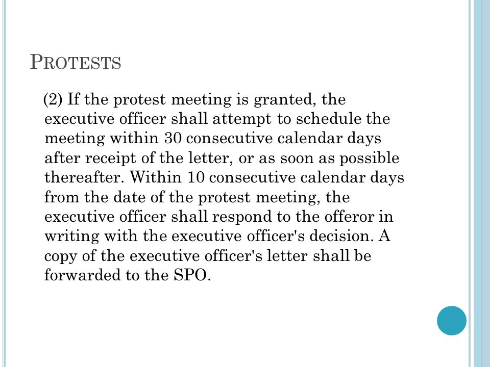 P ROTESTS (2) If the protest meeting is granted, the executive officer shall attempt to schedule the meeting within 30 consecutive calendar days after receipt of the letter, or as soon as possible thereafter.