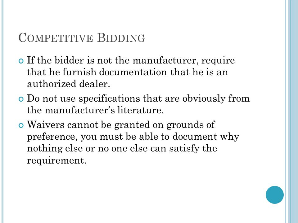 C OMPETITIVE B IDDING If the bidder is not the manufacturer, require that he furnish documentation that he is an authorized dealer.