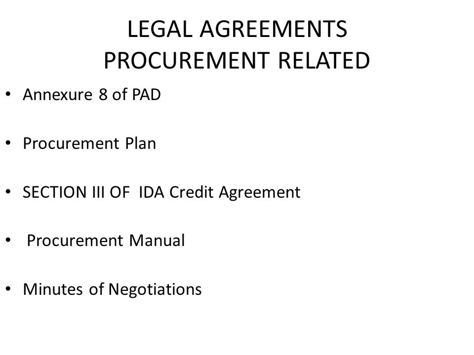 LEGAL AGREEMENTS PROCUREMENT RELATED Annexure 8 of PAD Procurement Plan SECTION III OF IDA Credit Agreement Procurement Manual Minutes of Negotiations