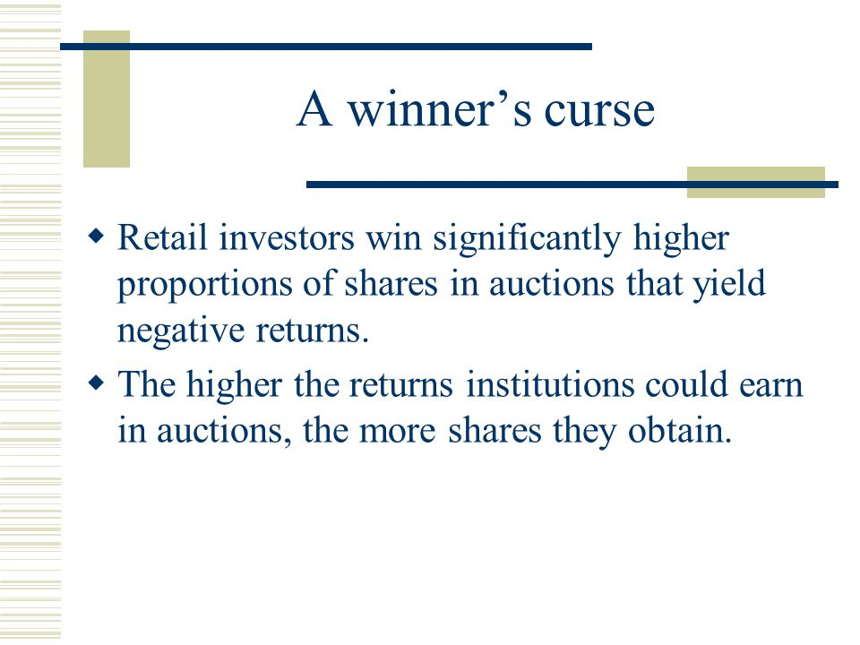 A winner's curse  Retail investors win significantly higher proportions of shares in auctions that yield negative returns.