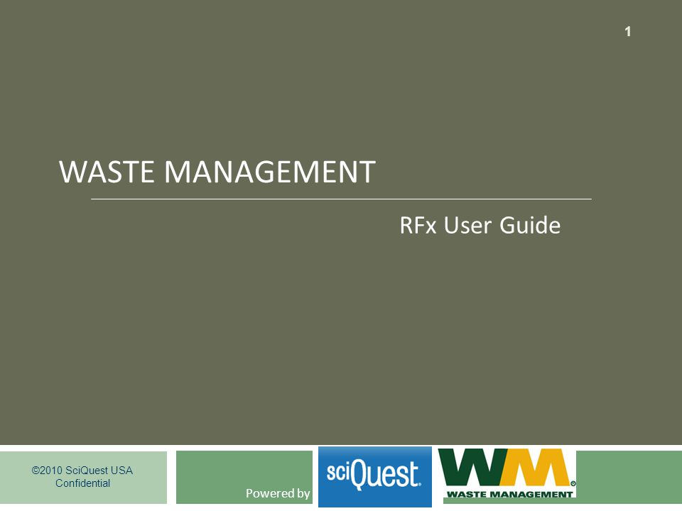 WASTE MANAGEMENT ©2010 SciQuest USA Confidential 1 Powered by RFx User Guide