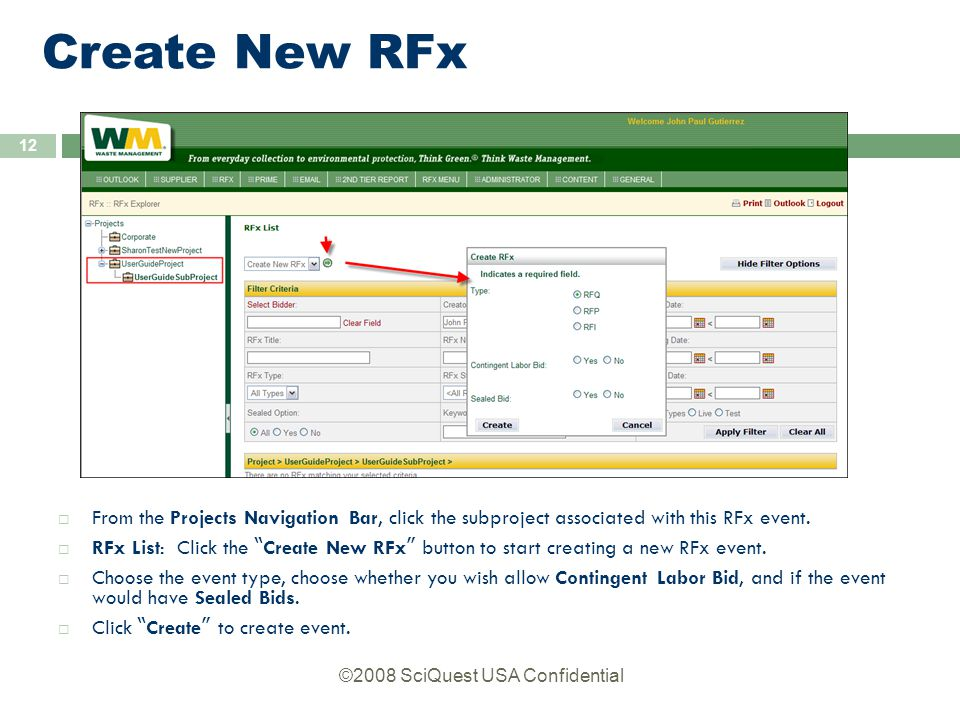 ©2008 SciQuest USA Confidential 12 Create New RFx  From the Projects Navigation Bar, click the subproject associated with this RFx event.