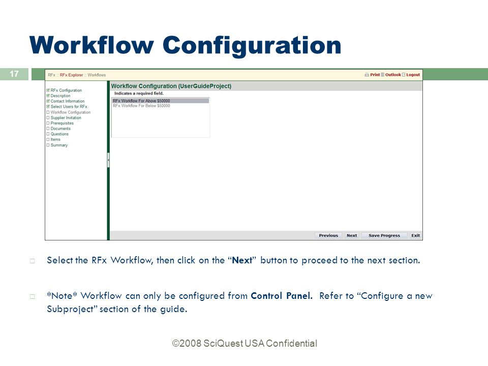 ©2008 SciQuest USA Confidential 17 Workflow Configuration  Select the RFx Workflow, then click on the Next button to proceed to the next section.