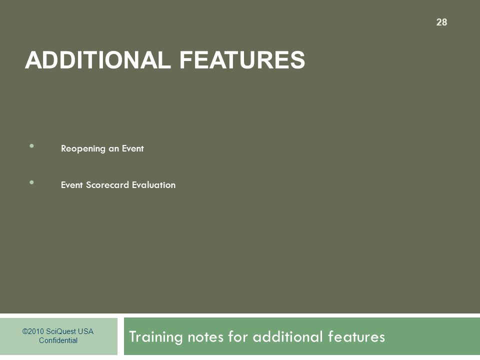 Training notes for additional features 28 ©2010 SciQuest USA Confidential ADDITIONAL FEATURES Reopening an Event Event Scorecard Evaluation
