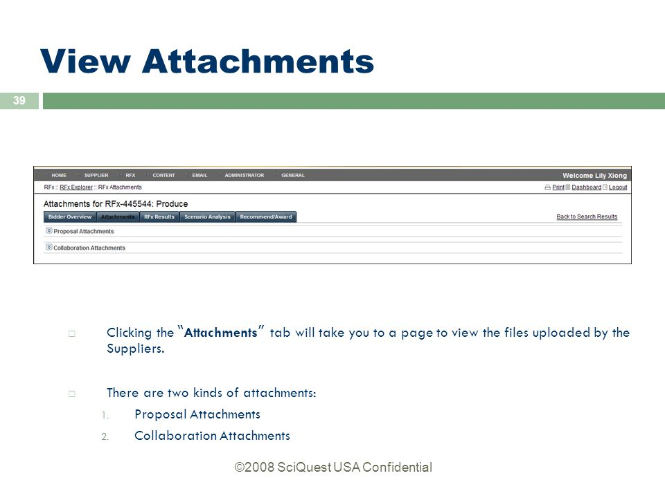 ©2008 SciQuest USA Confidential 39 View Attachments  Clicking the Attachments tab will take you to a page to view the files uploaded by the Suppliers.