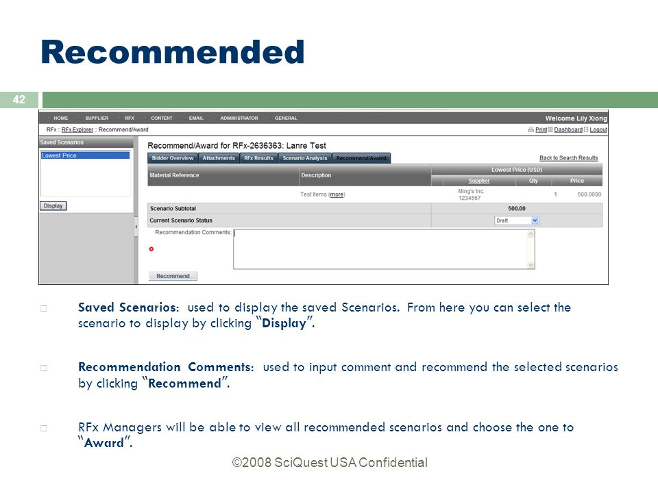 ©2008 SciQuest USA Confidential 42 Recommended  Saved Scenarios: used to display the saved Scenarios.