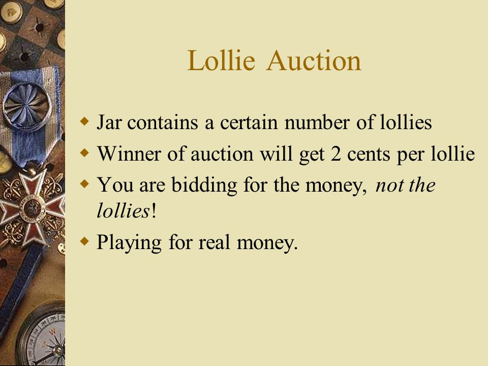 Lollie Auction  Jar contains a certain number of lollies  Winner of auction will get 2 cents per lollie  You are bidding for the money, not the lollies.