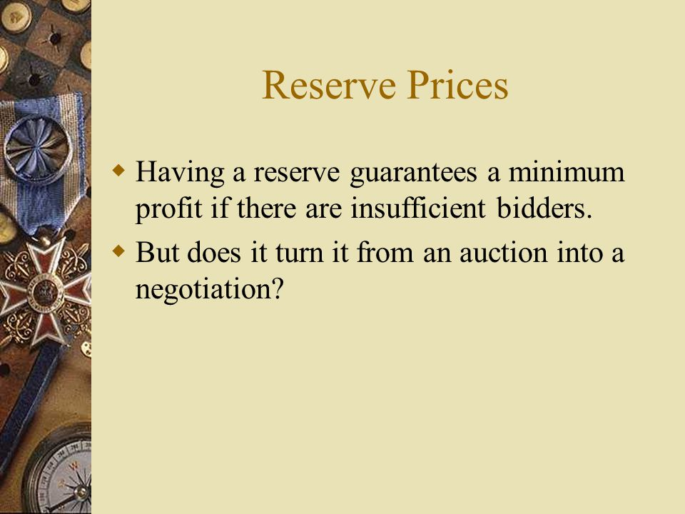 Reserve Prices  Having a reserve guarantees a minimum profit if there are insufficient bidders.