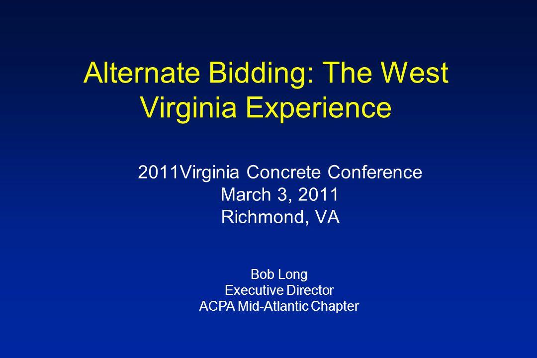 Alternate Bidding: The West Virginia Experience 2011Virginia Concrete Conference March 3, 2011 Richmond, VA Bob Long Executive Director ACPA Mid-Atlantic Chapter