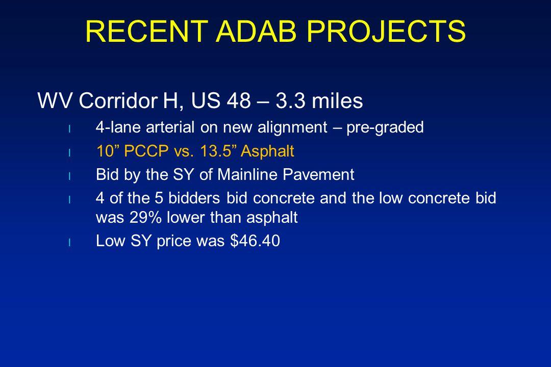 RECENT ADAB PROJECTS WV Corridor H, US 48 – 3.3 miles l 4-lane arterial on new alignment – pre-graded l 10 PCCP vs.
