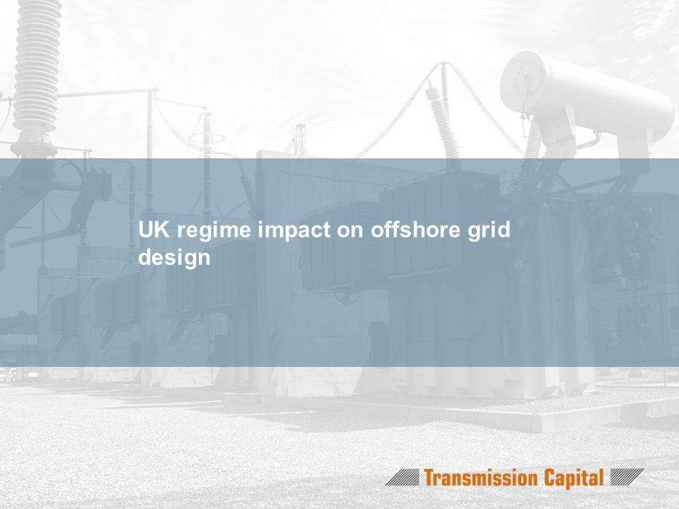 UK regime impact on offshore grid design