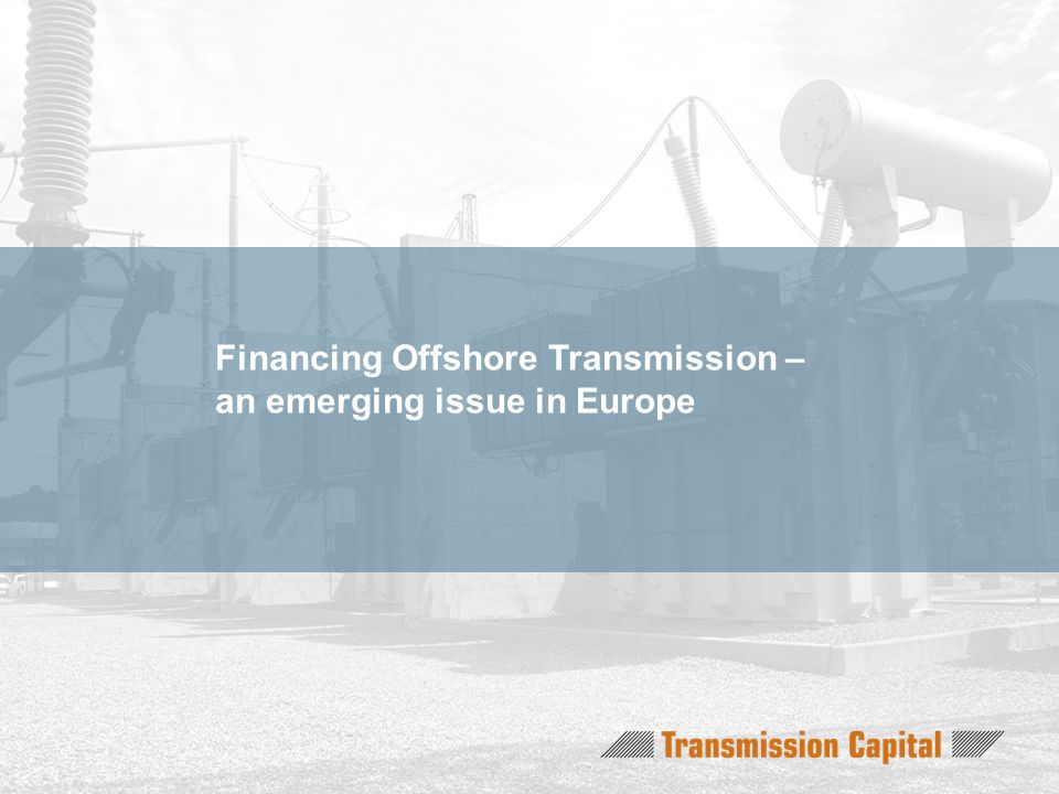 Financing Offshore Transmission – an emerging issue in Europe