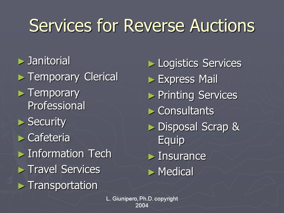 L. Giunipero, Ph.D. copyright 2004 Services for Reverse Auctions ► Janitorial ► Temporary Clerical ► Temporary Professional ► Security ► Cafeteria ► I