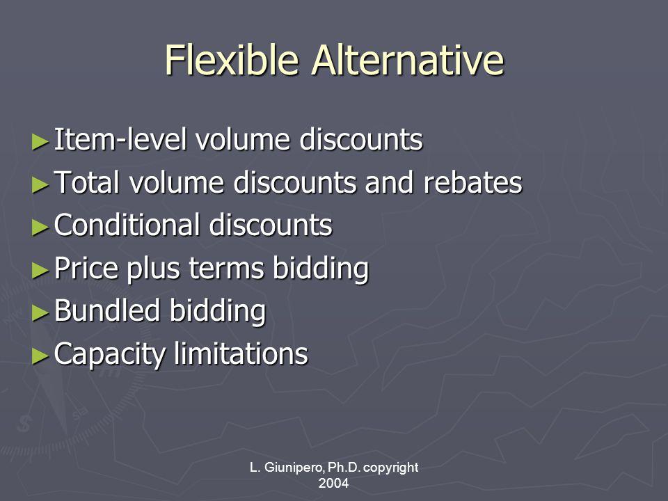 L. Giunipero, Ph.D. copyright 2004 Flexible Alternative ► Item-level volume discounts ► Total volume discounts and rebates ► Conditional discounts ► P