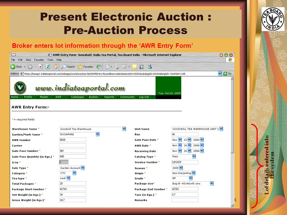 16 Broker enters lot information through the 'AWR Entry Form' Lot details entered into the system Present Electronic Auction : Pre-Auction Process