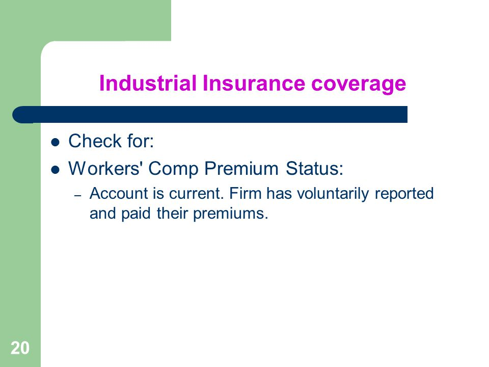 20 Industrial Insurance coverage Check for: Workers Comp Premium Status: – Account is current.