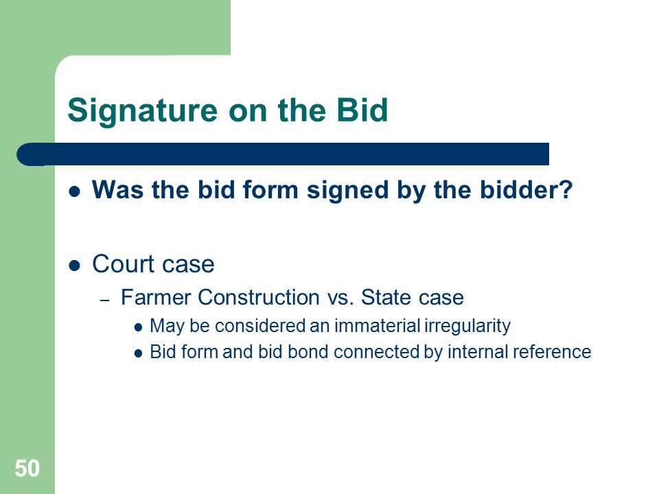 50 Signature on the Bid Was the bid form signed by the bidder.