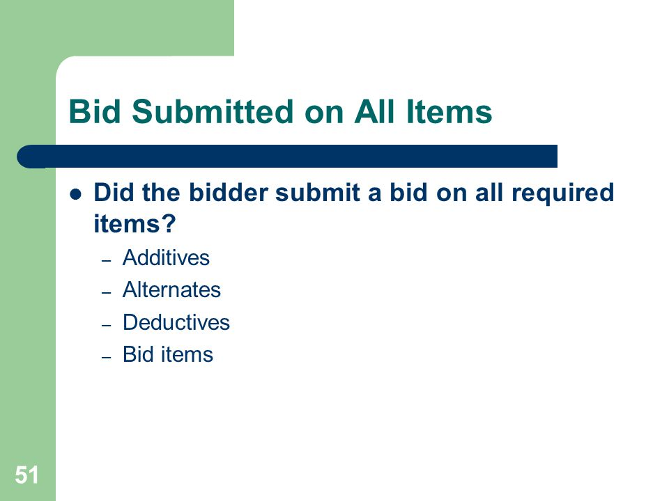51 Bid Submitted on All Items Did the bidder submit a bid on all required items.