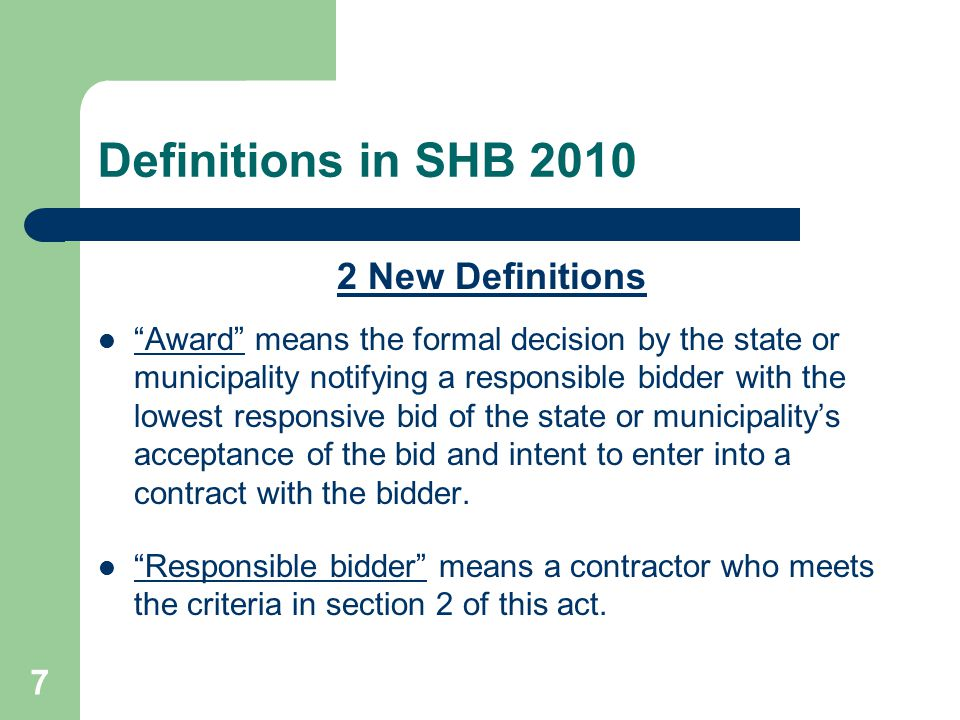 7 Definitions in SHB 2010 2 New Definitions Award means the formal decision by the state or municipality notifying a responsible bidder with the lowest responsive bid of the state or municipality's acceptance of the bid and intent to enter into a contract with the bidder.