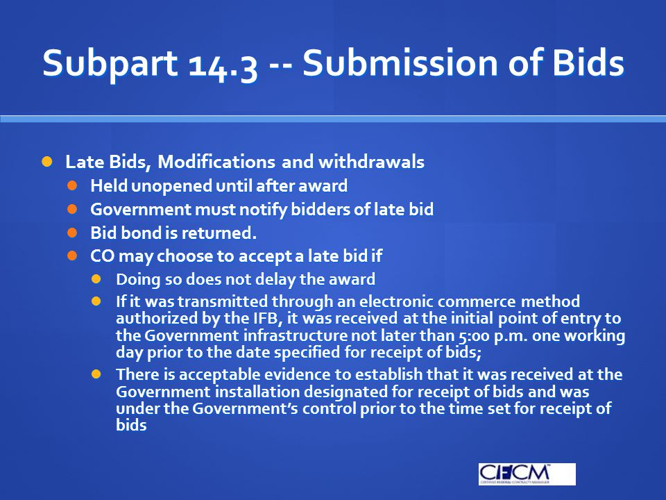 Subpart 14.3 -- Submission of Bids Late Bids, Modifications and withdrawals Late Bids, Modifications and withdrawals Held unopened until after award H