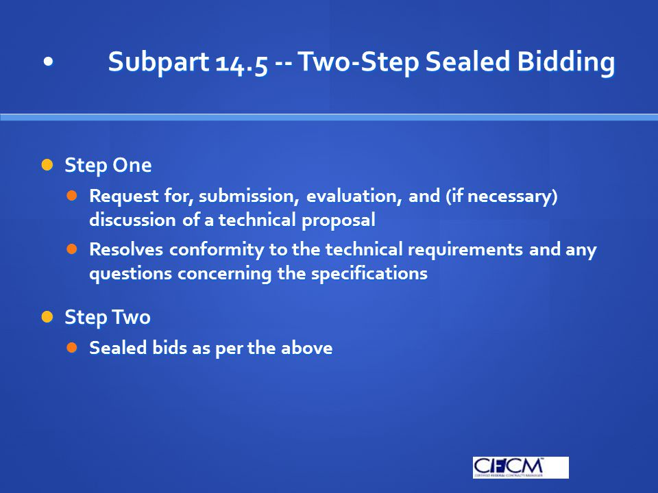 Subpart 14.5 -- Two-Step Sealed BiddingSubpart 14.5 -- Two-Step Sealed Bidding Step One Step One Request for, submission, evaluation, and (if necessar