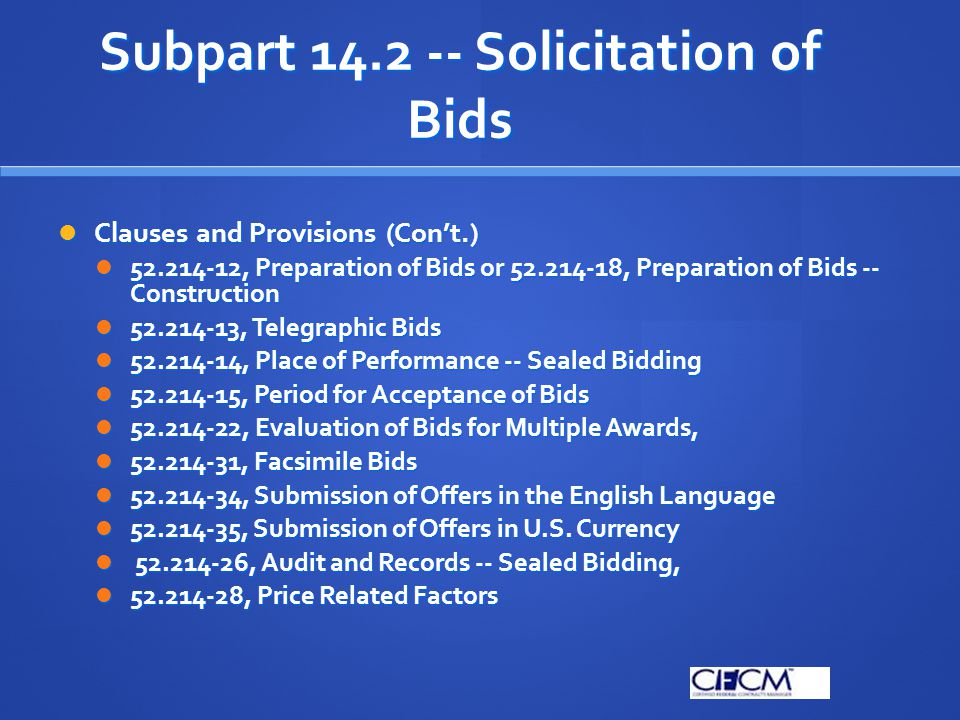 Subpart 14.2 -- Solicitation of Bids Clauses and Provisions (Con't.) Clauses and Provisions (Con't.) 52.214-12, Preparation of Bids or 52.214-18, Prep