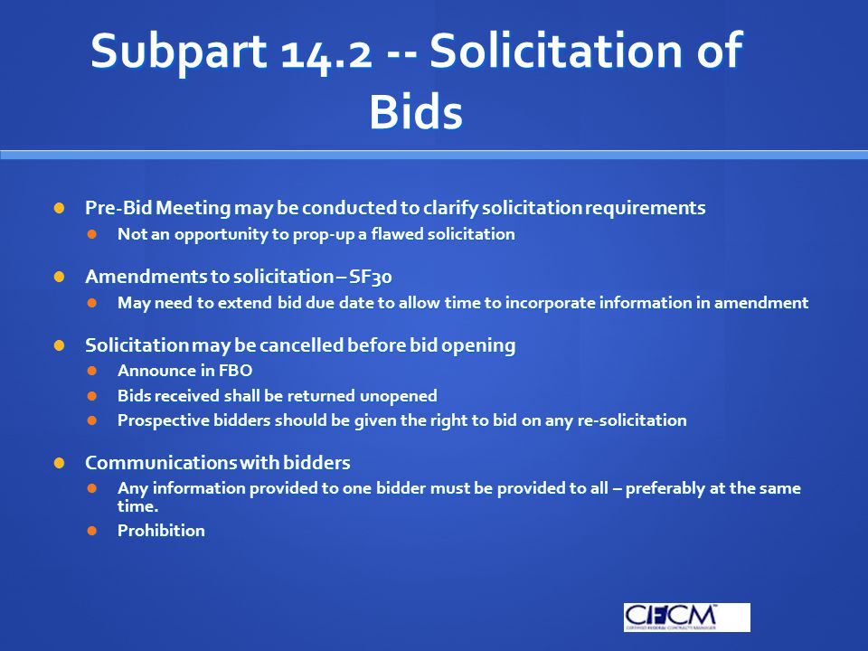 Subpart 14.3 -- Submission of Bids Means of delivery Means of delivery Postal / Commercial delivery Postal / Commercial delivery Hand delivered Hand delivered Electronic submittal only if permitted by CO (e.g., fax, telephone, telegraph.