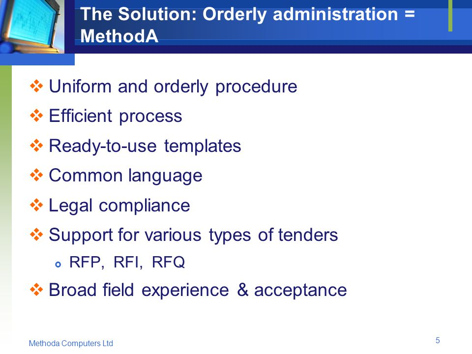 Methoda Computers Ltd 5 The Solution: Orderly administration = MethodA  Uniform and orderly procedure  Efficient process  Ready-to-use templates  Common language  Legal compliance  Support for various types of tenders  RFP, RFI, RFQ  Broad field experience & acceptance